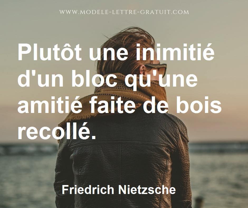 Citation Nietzsche Amitié : Plutôt une inimitié d un bloc qu une amitié faite de bois