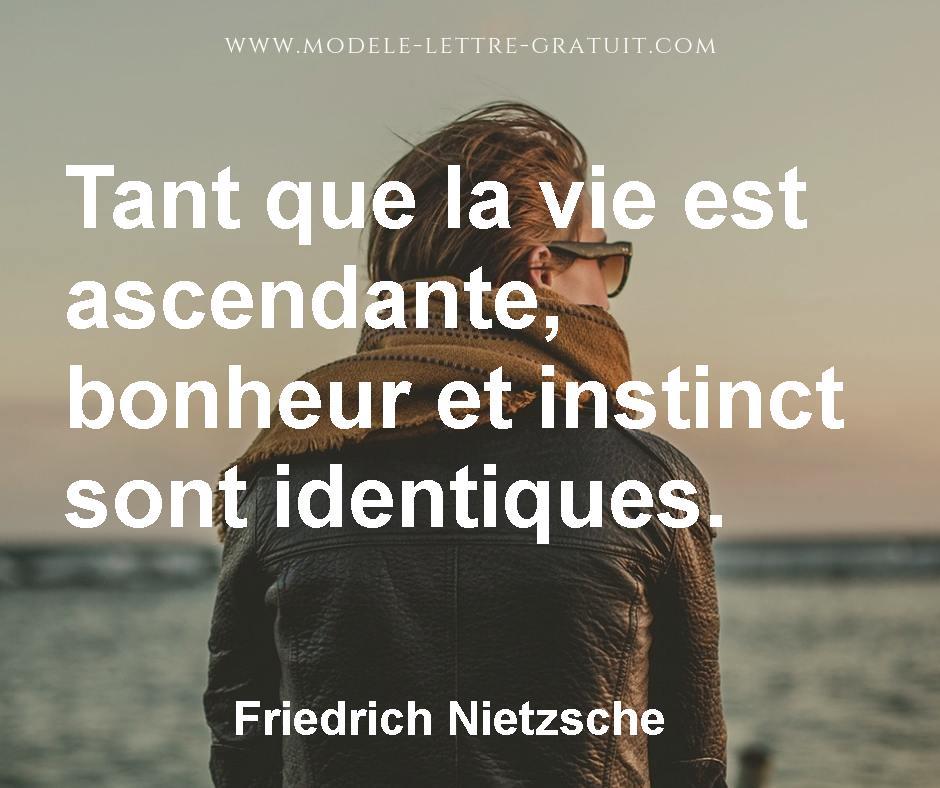Citation Nietzsche Bonheur : Tant que la vie est ascendante bonheur et instinct sont