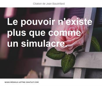Jean Baudrillard A Dit Le Pouvoir N Existe Plus Que Comme