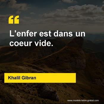 Khalil Gibran A Dit L Enfer Est Dans Un Coeur Vide