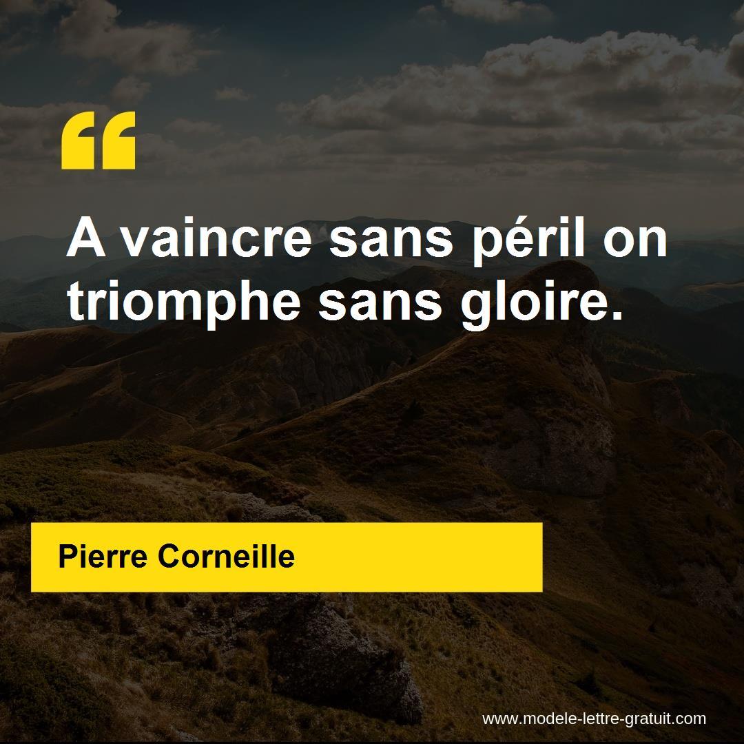 Pierre Corneille A Dit A Vaincre Sans Péril On Triomphe