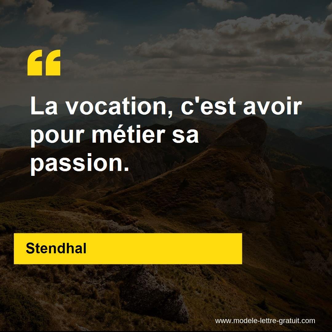 Stendhal A Dit La Vocation C Est Avoir Pour Métier Sa