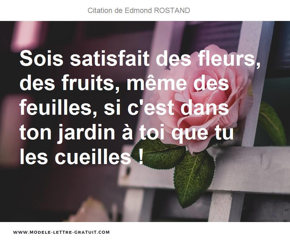 Sois satisfait des fleurs, des fruits, même des feuilles, si ...