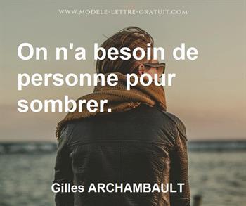 Gilles Archambault A Dit On N A Besoin De Personne Pour
